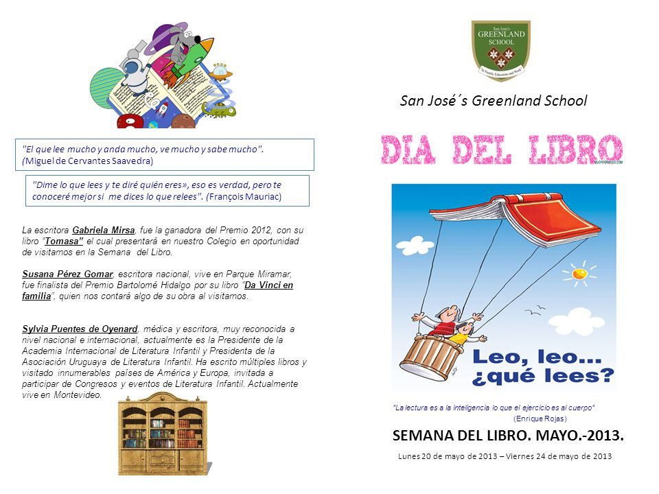 La lectura es a la inteligencia lo que el ejercicio es al cuerpo (Enrique Rojas) Lunes 20 de mayo de 2013 – Viernes 24 de mayo de 2013 San José´s Greenland School SEMANA DEL LIBRO.