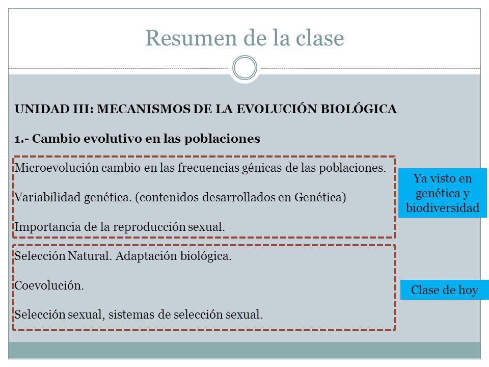 Resumen de la clase UNIDAD III: MECANISMOS DE LA EVOLUCIÓN BIOLÓGICA 1.- Cambio evolutivo en las poblaciones Microevolución cambio en las frecuencias