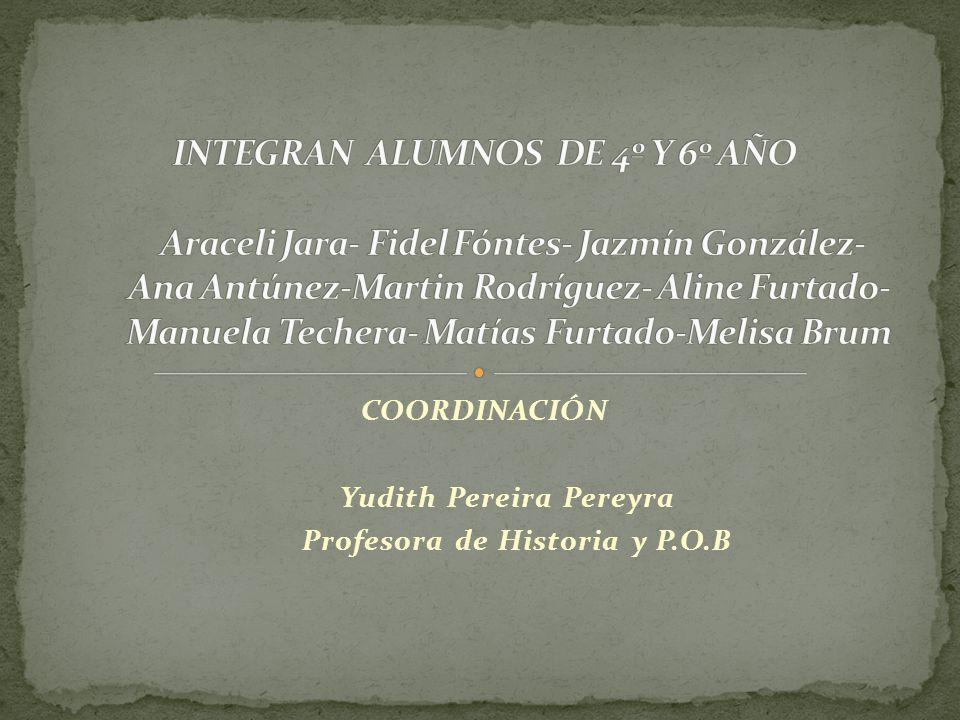 COORDINACIÓN Yudith Pereira Pereyra Profesora de Historia y P.O.B