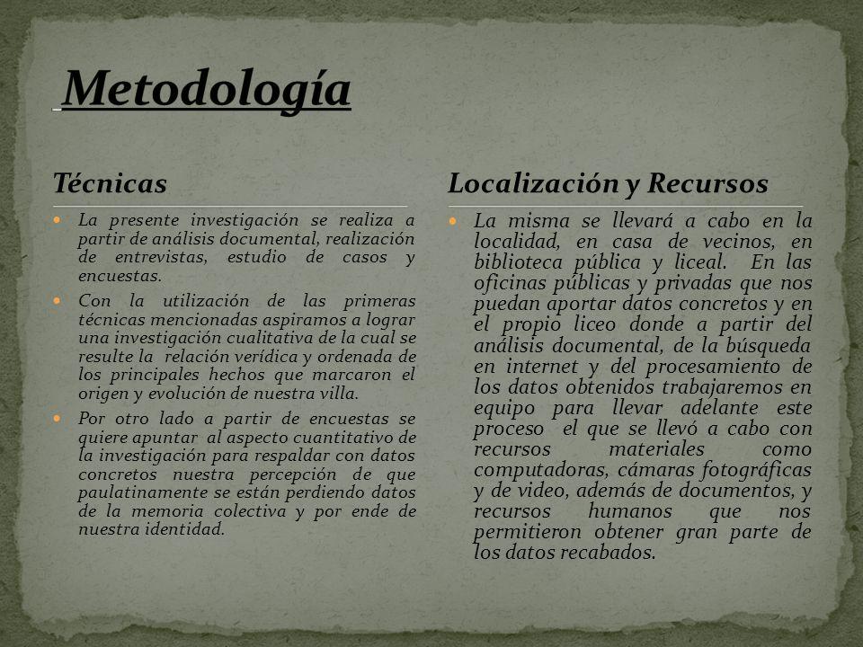 Técnicas La presente investigación se realiza a partir de análisis documental, realización de entrevistas, estudio de casos y encuestas.