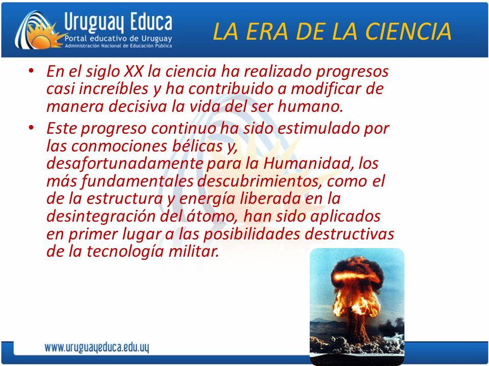 LA ERA DE LA CIENCIA En el siglo XX la ciencia ha realizado progresos casi increíbles y ha contribuido a modificar de manera decisiva la vida del ser humano.