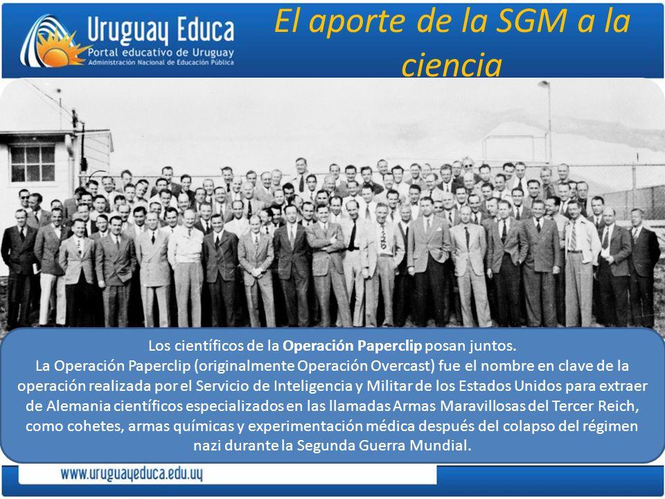 El aporte de la SGM a la ciencia Los EE.UU., al comprar ciencia mediante la atracción de los cerebros europeos a sus universidades y laboratorios, han conseguido ventajas singulares; al finalizar la SGM los sabios alemanes y los laboratorios científicos fueron transportados a EE.UU.