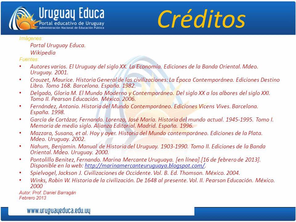 Créditos Imágenes: Portal Uruguay Educa. Wikipedia Fuentes: Autores varios. El Uruguay del siglo XX. La Economía. Ediciones de la Banda Oriental. Mdeo