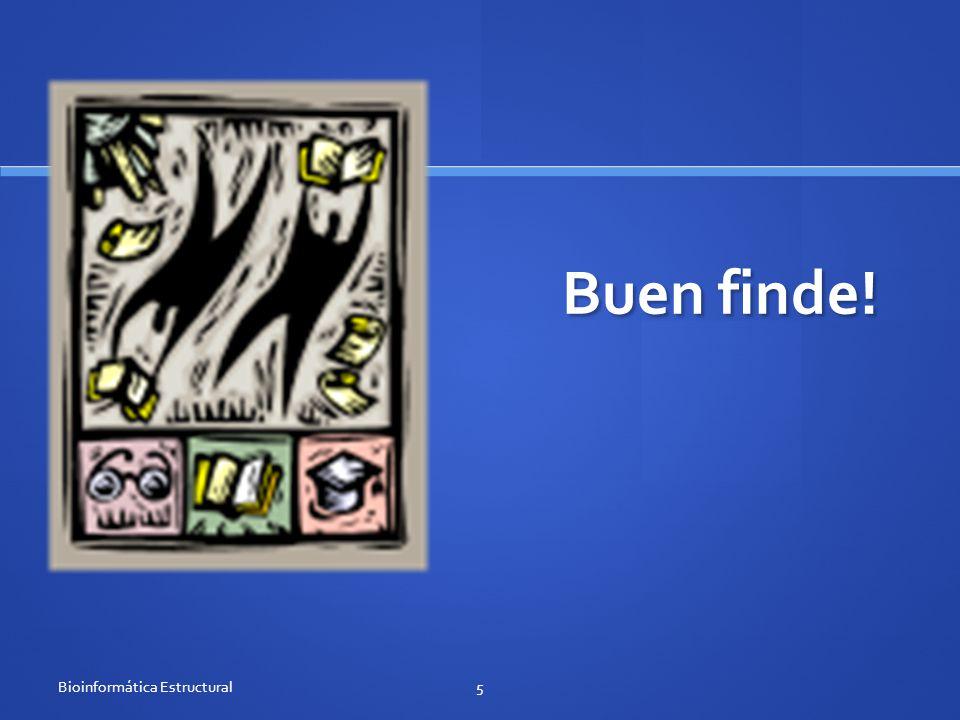 Buen finde! Bioinformática Estructural5