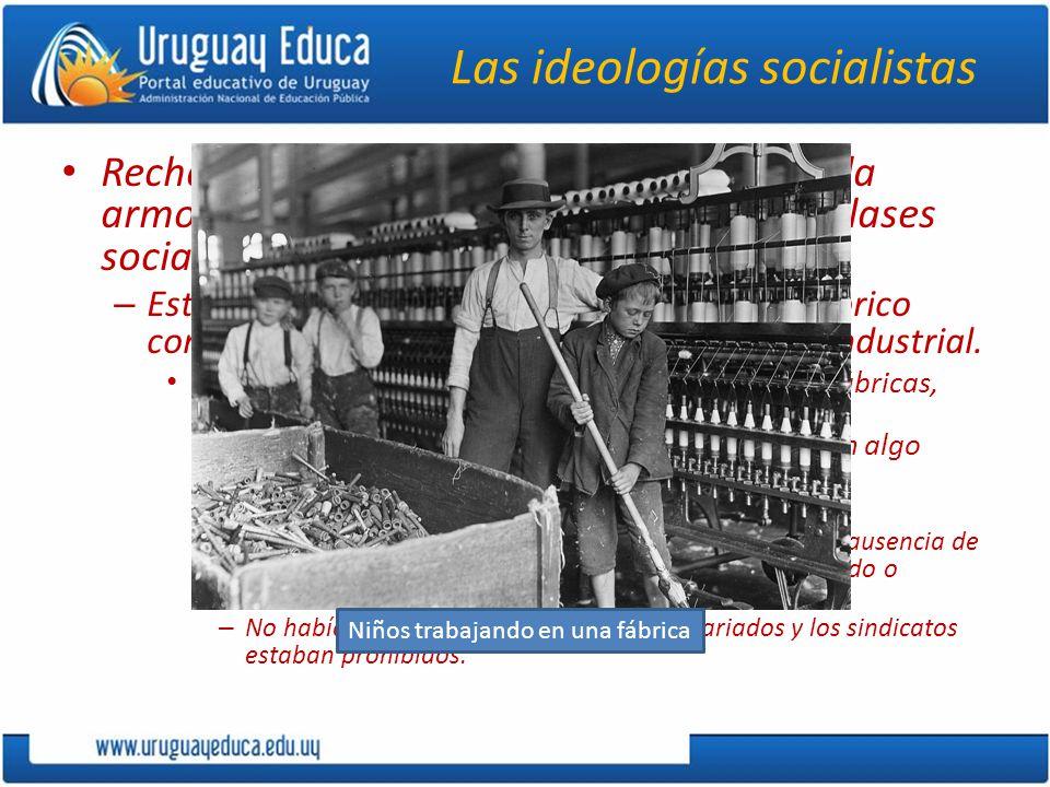 Las ideologías socialistas Rechazaron la idea del libre mercado y de la armonía de intereses entre las diferentes clases sociales.