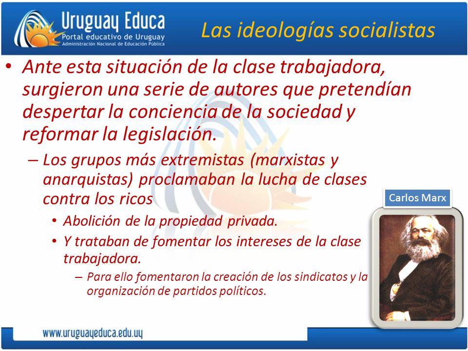 Las ideologías socialistas Ante esta situación de la clase trabajadora, surgieron una serie de autores que pretendían despertar la conciencia de la sociedad y reformar la legislación.