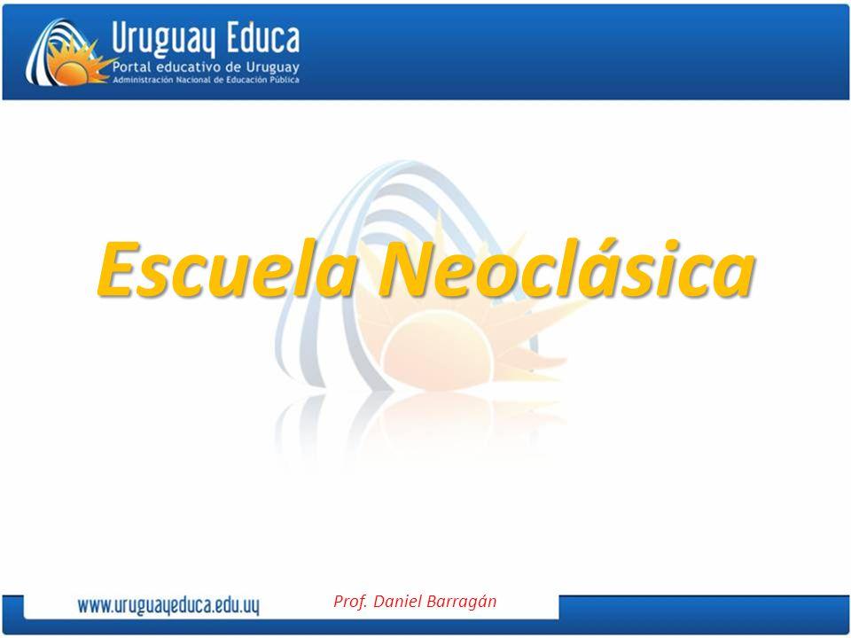 Prof. Daniel Barragán Escuela Neoclásica