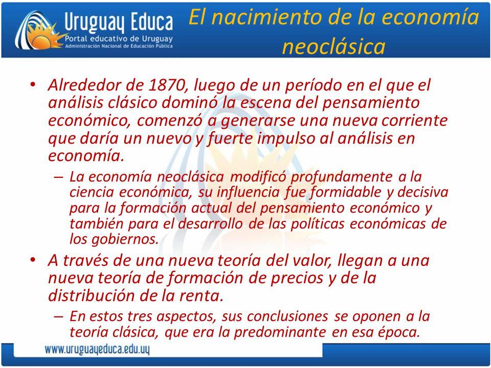 El nacimiento de la economía neoclásica Alrededor de 1870, luego de un período en el que el análisis clásico dominó la escena del pensamiento económico, comenzó a generarse una nueva corriente que daría un nuevo y fuerte impulso al análisis en economía.