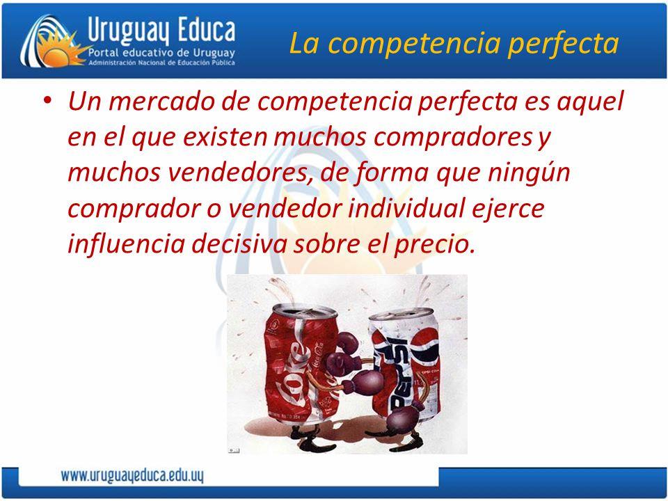 La competencia perfecta Un mercado de competencia perfecta es aquel en el que existen muchos compradores y muchos vendedores, de forma que ningún comprador o vendedor individual ejerce influencia decisiva sobre el precio.