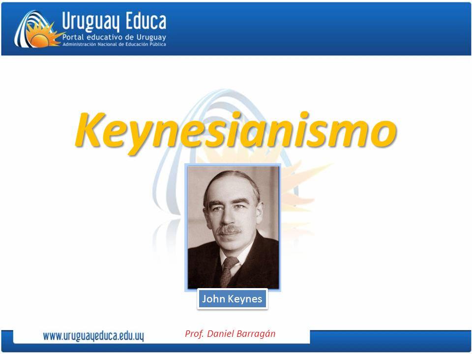 Prof. Daniel Barragán Keynesianismo John Keynes