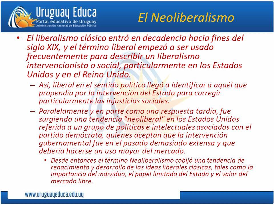 El Neoliberalismo El liberalismo clásico entró en decadencia hacia fines del siglo XIX, y el término liberal empezó a ser usado frecuentemente para describir un liberalismo intervencionista o social, particularmente en los Estados Unidos y en el Reino Unido.