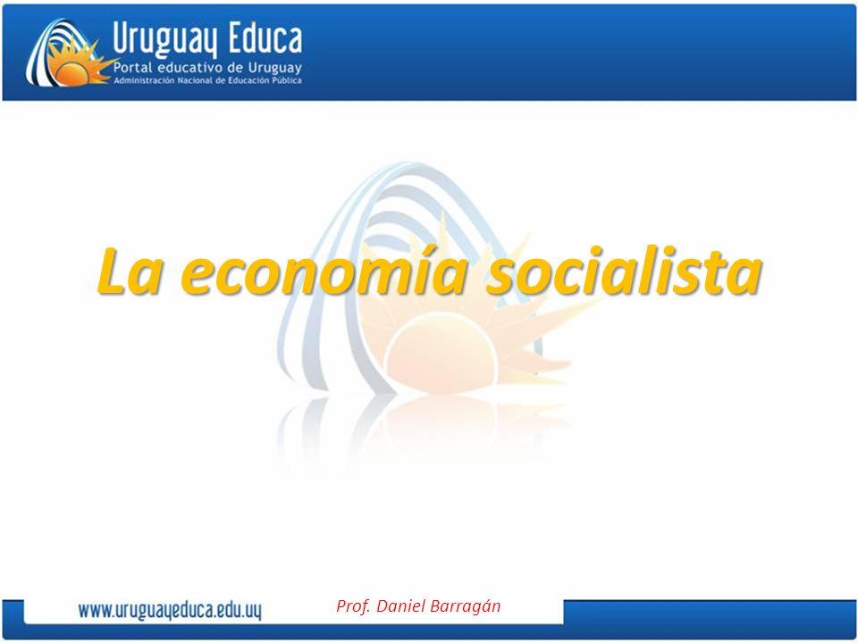 Prof. Daniel Barragán La economía socialista