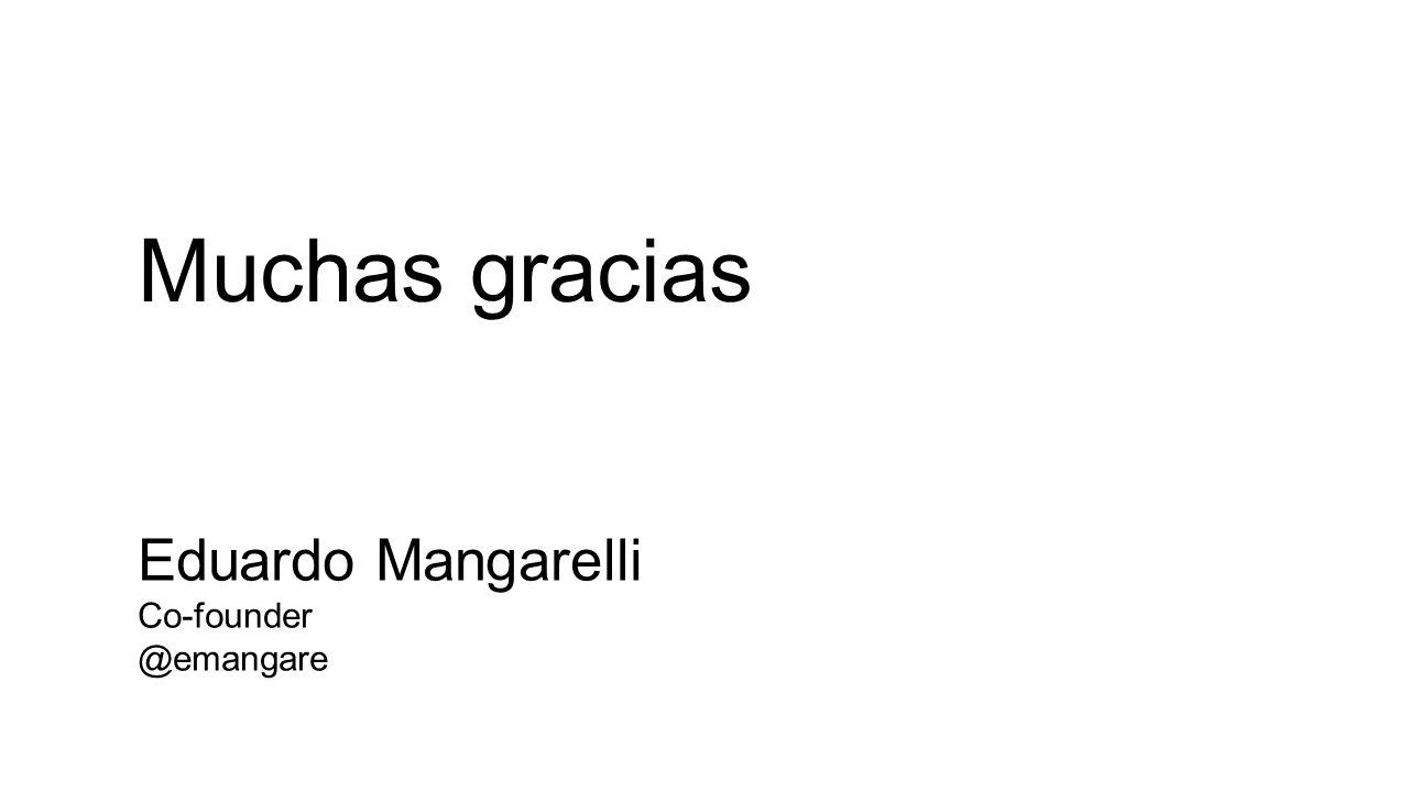 Muchas gracias Eduardo Mangarelli Co-founder @emangare