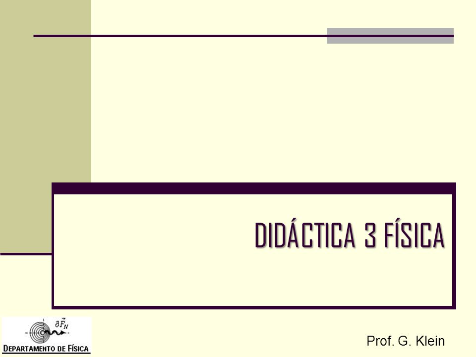 DIDÁCTICA 3 FÍSICA Prof. G. Klein