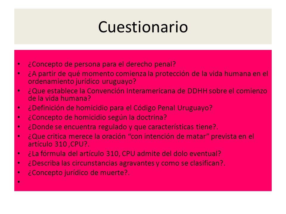 Cuestionario ¿Concepto de persona para el derecho penal? ¿A partir de qué momento comienza la protección de la vida humana en el ordenamiento jurídico