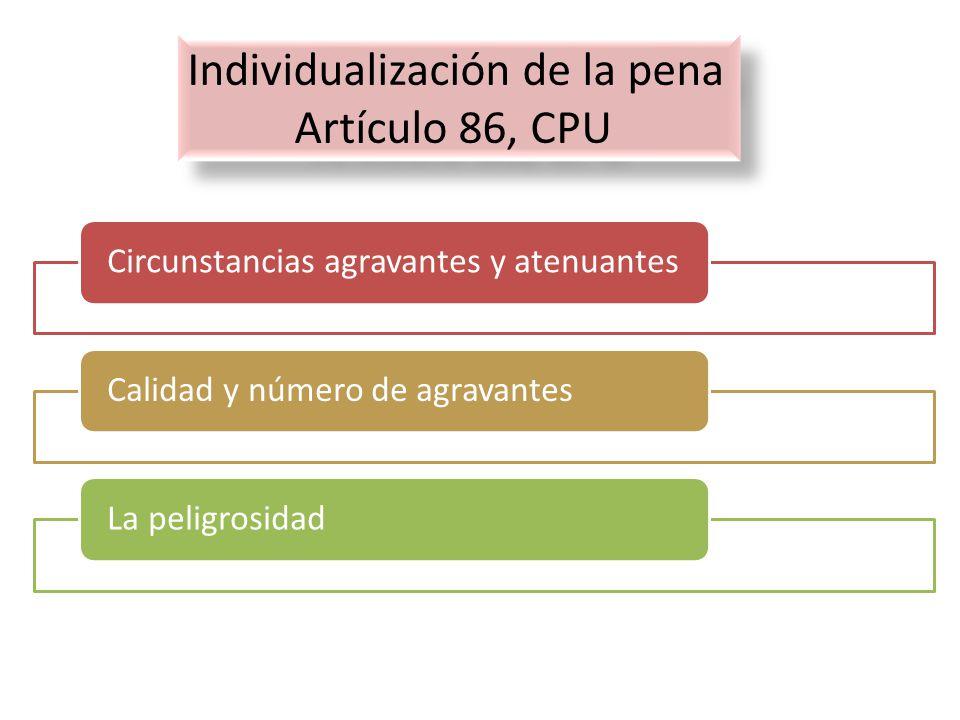 Circunstancias agravantes y atenuantesCalidad y número de agravantesLa peligrosidad Individualización de la pena Artículo 86, CPU Individualización de