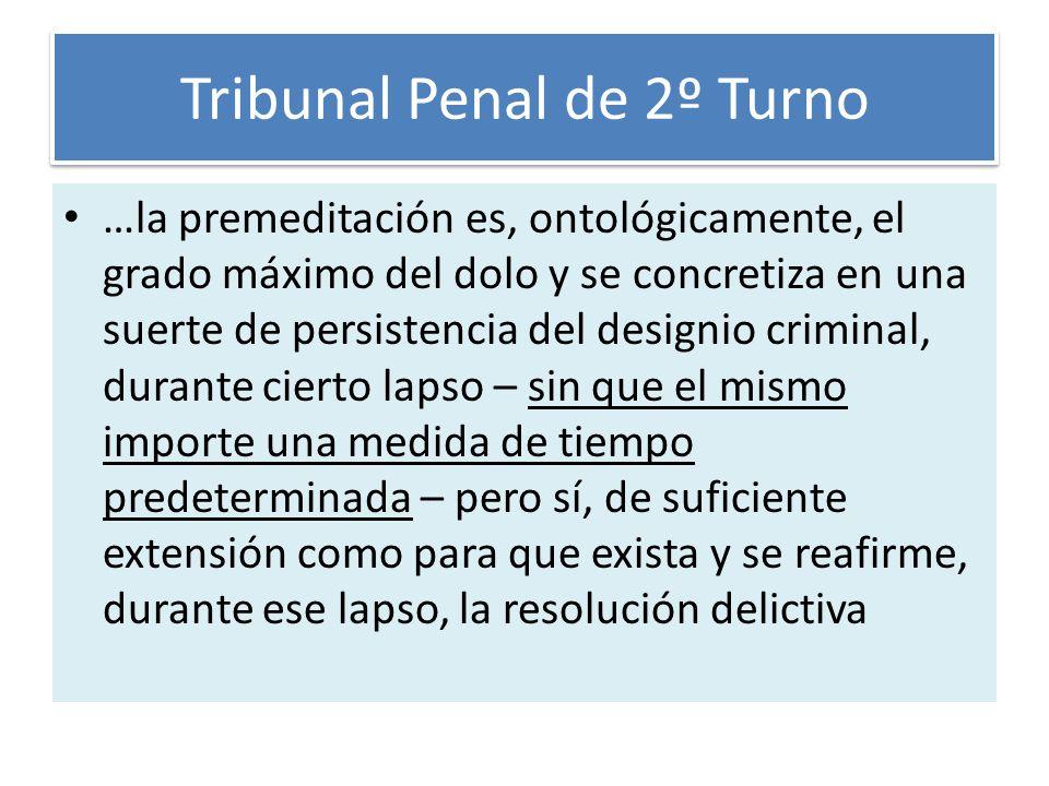 Tribunal Penal de 2º Turno …la premeditación es, ontológicamente, el grado máximo del dolo y se concretiza en una suerte de persistencia del designio