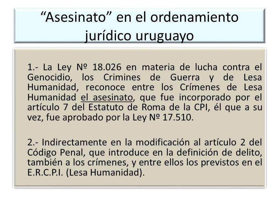 Asesinato en el ordenamiento jurídico uruguayo 1.- La Ley Nº 18.026 en materia de lucha contra el Genocidio, los Crimines de Guerra y de Lesa Humanida