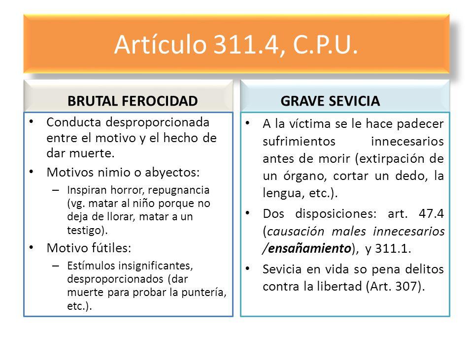 Artículo 311.4, C.P.U. BRUTAL FEROCIDAD Conducta desproporcionada entre el motivo y el hecho de dar muerte. Motivos nimio o abyectos: – Inspiran horro