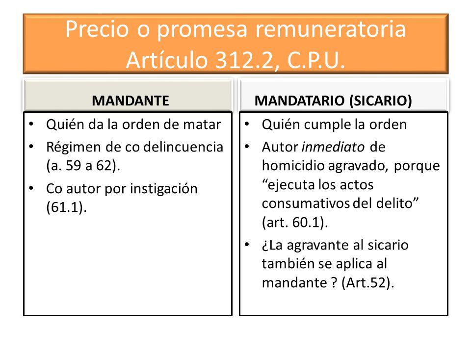 Precio o promesa remuneratoria Artículo 312.2, C.P.U. MANDANTE Quién da la orden de matar Régimen de co delincuencia (a. 59 a 62). Co autor por instig
