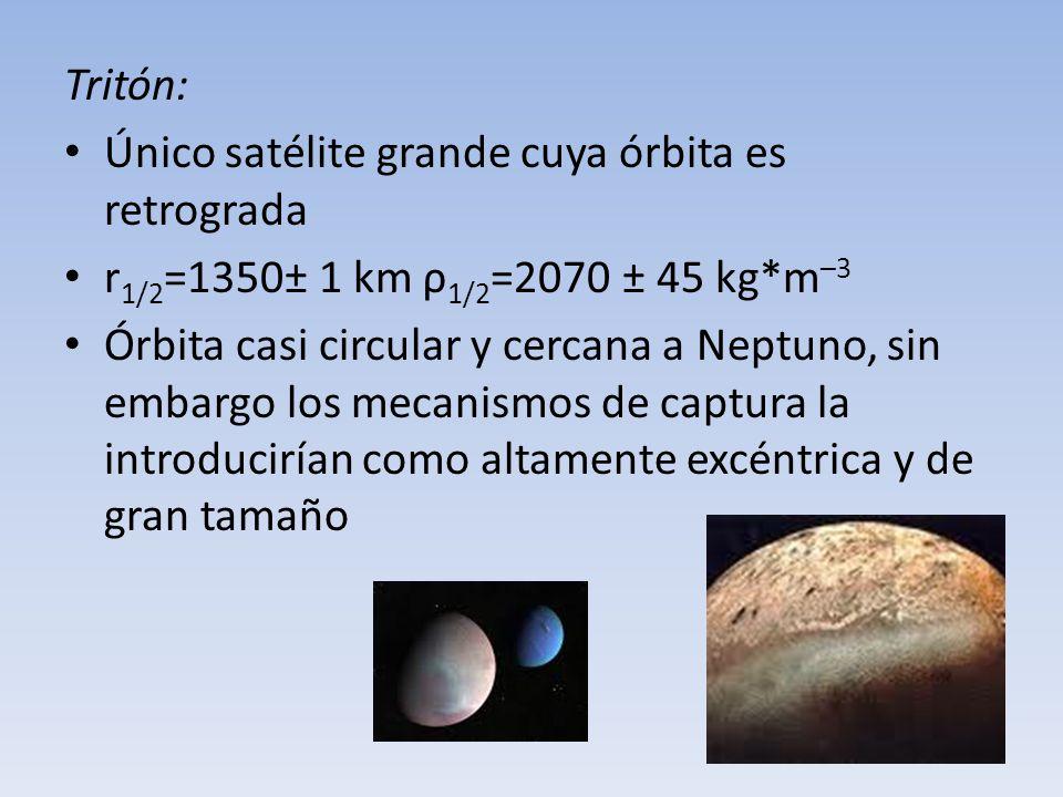 Tritón: Único satélite grande cuya órbita es retrograda r 1/2 =1350± 1 km ρ 1/2 =2070 ± 45 kg*m –3 Órbita casi circular y cercana a Neptuno, sin embar