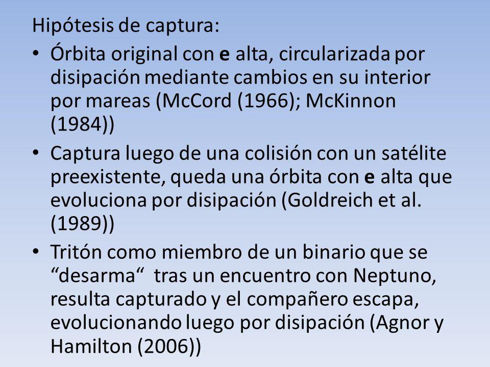 Hipótesis de captura: Órbita original con e alta, circularizada por disipación mediante cambios en su interior por mareas (McCord (1966); McKinnon (19