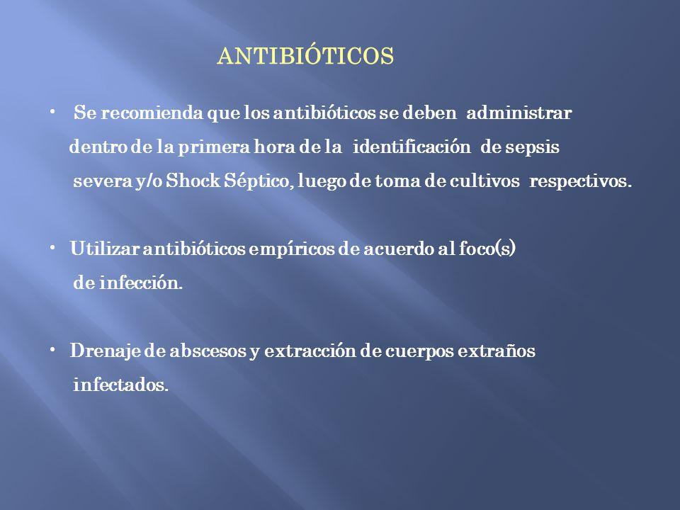 ANTIBIÓTICOS Se recomienda que los antibióticos se deben administrar dentro de la primera hora de la identificación de sepsis severa y/o Shock Séptico