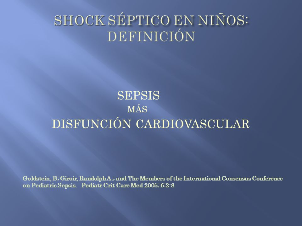SEPSIS MÁS DISFUNCIÓN CARDIOVASCULAR Goldstein, B; Giroir, Randolph A.; and The Members of the International Consensus Conference on Pediatric Sepsis.
