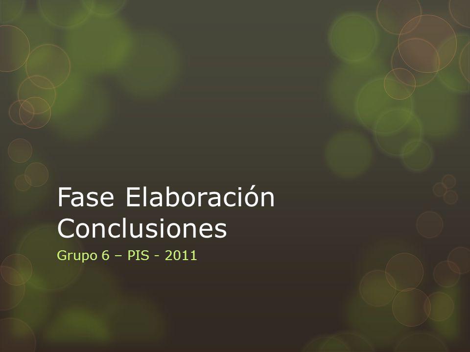 Fase Elaboración Conclusiones Grupo 6 – PIS - 2011