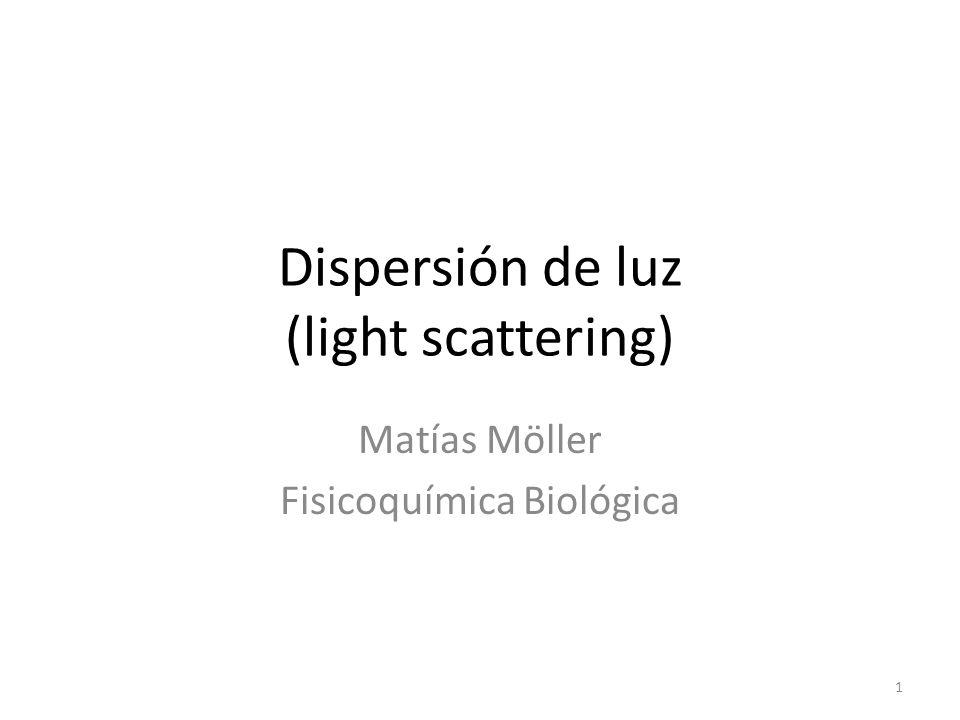 Dispersión de luz (light scattering) Matías Möller Fisicoquímica Biológica 1