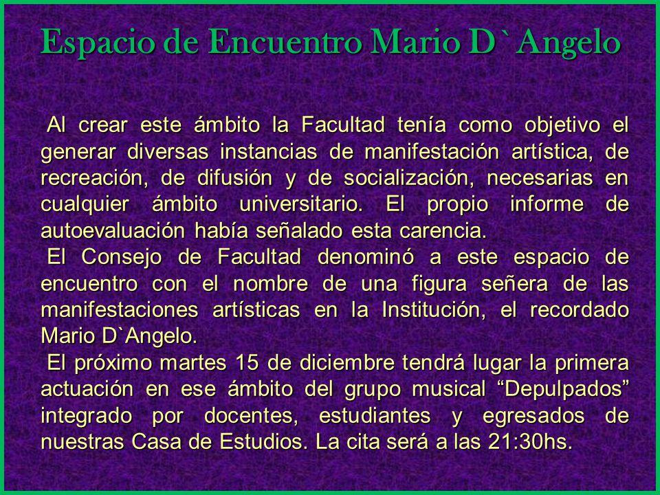 Espacio de Encuentro Mario D`Angelo Al crear este ámbito la Facultad tenía como objetivo el generar diversas instancias de manifestación artística, de recreación, de difusión y de socialización, necesarias en cualquier ámbito universitario.