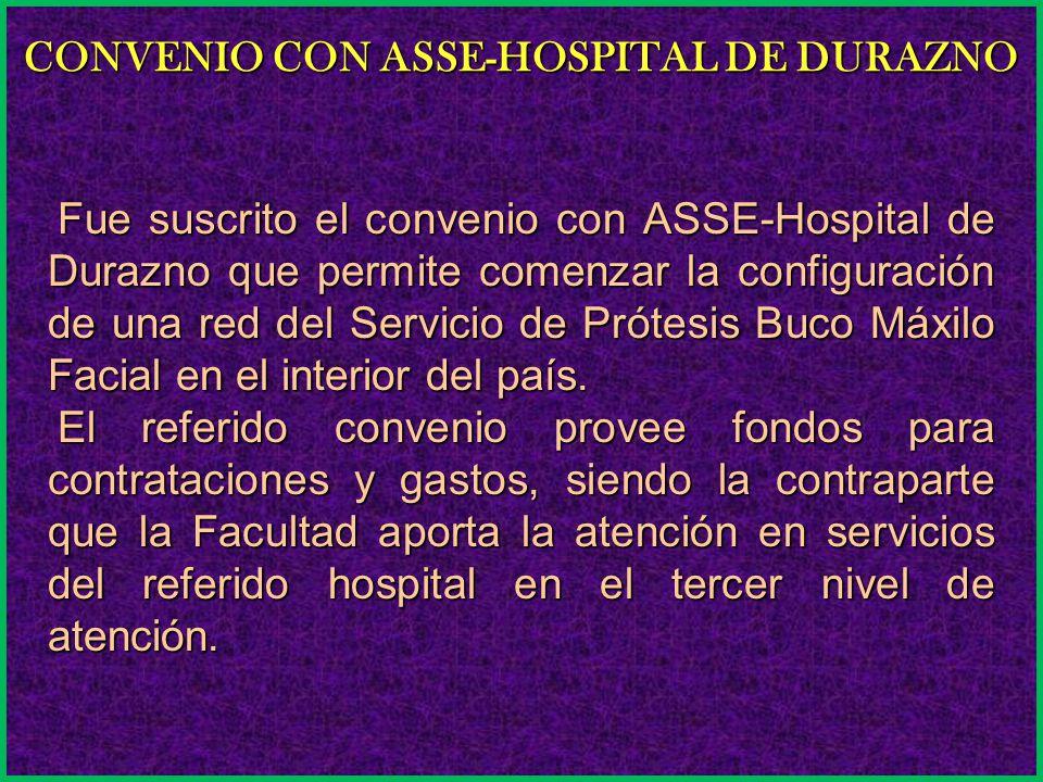 CONVENIO CON ASSE-HOSPITAL DE DURAZNO Fue suscrito el convenio con ASSE-Hospital de Durazno que permite comenzar la configuración de una red del Servicio de Prótesis Buco Máxilo Facial en el interior del país.