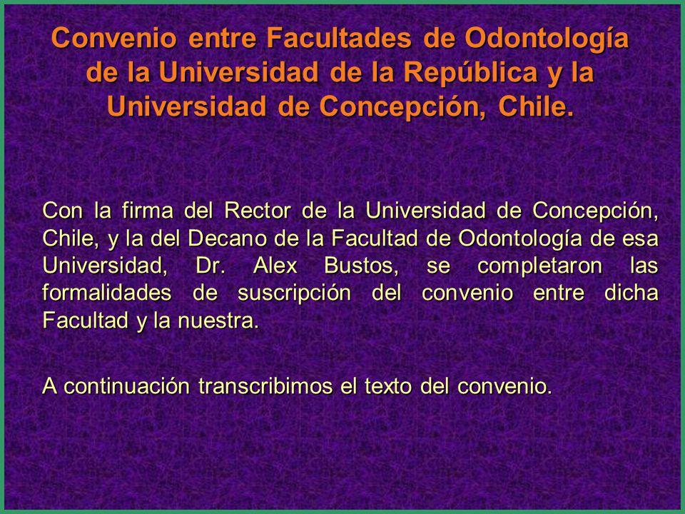 Convenio entre Facultades de Odontología de la Universidad de la República y la Universidad de Concepción, Chile.