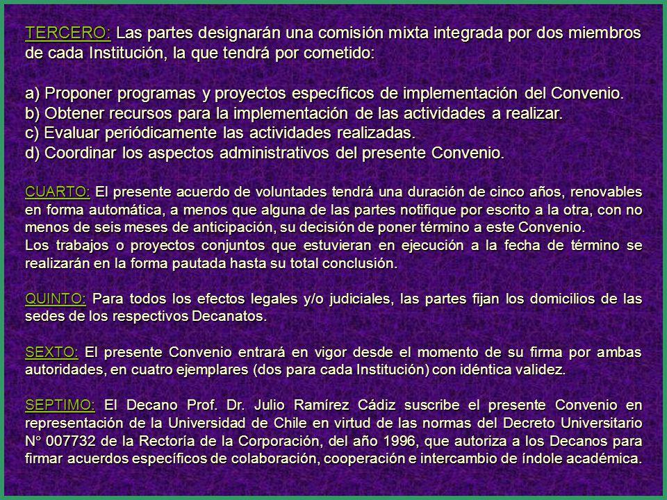 TERCERO: Las partes designarán una comisión mixta integrada por dos miembros de cada Institución, la que tendrá por cometido: a) Proponer programas y proyectos específicos de implementación del Convenio.