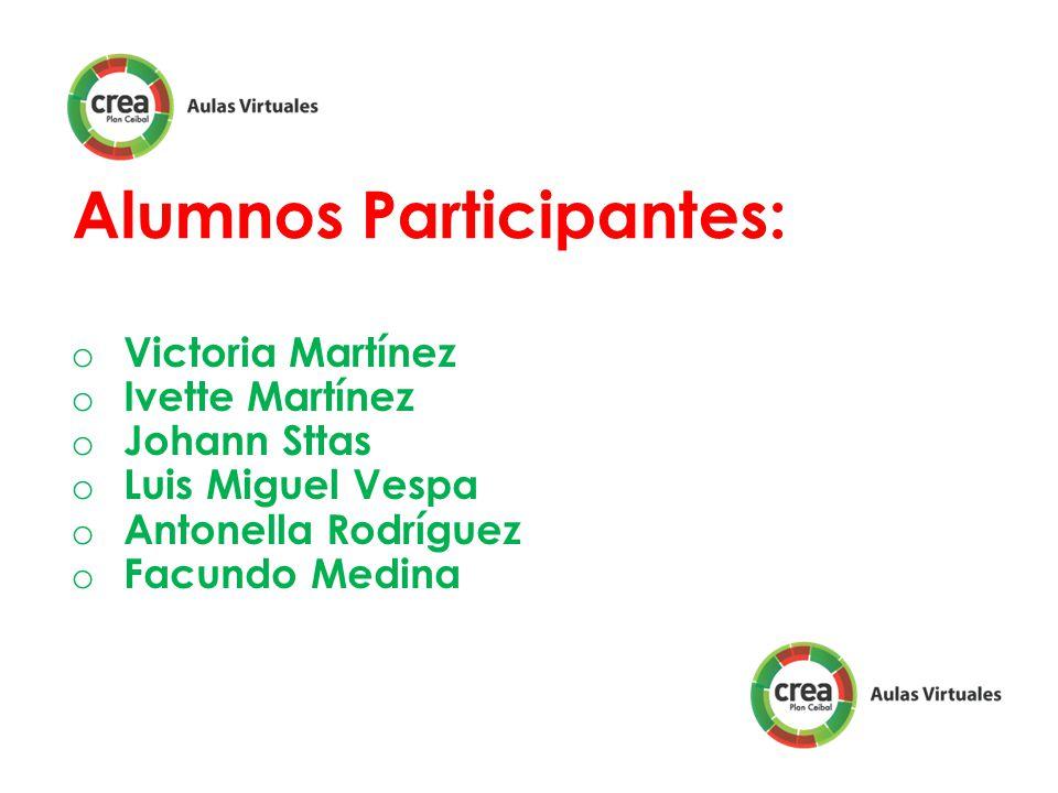 Alumnos Participantes: o Victoria Martínez o Ivette Martínez o Johann Sttas o Luis Miguel Vespa o Antonella Rodríguez o Facundo Medina