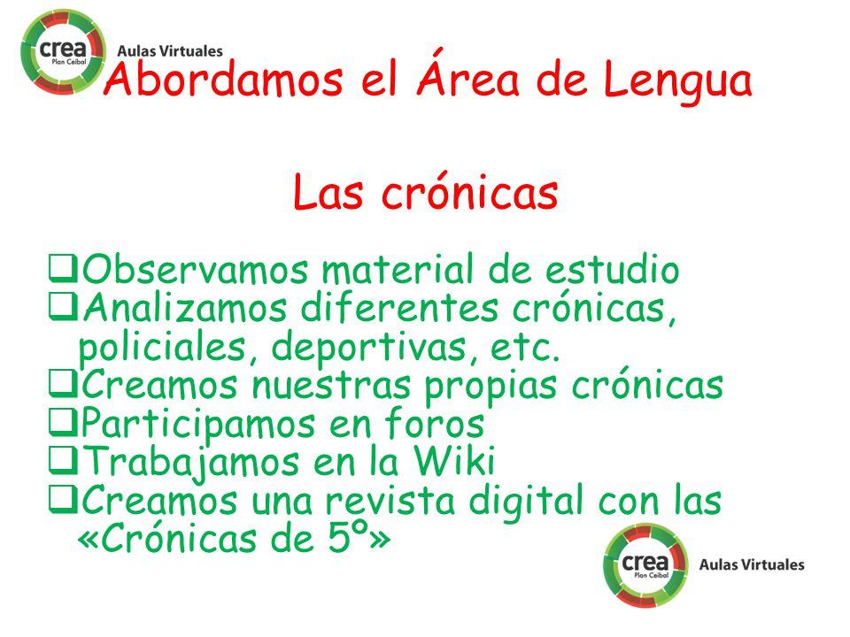 Abordamos el Área de Lengua Las crónicas Observamos material de estudio Analizamos diferentes crónicas, policiales, deportivas, etc.