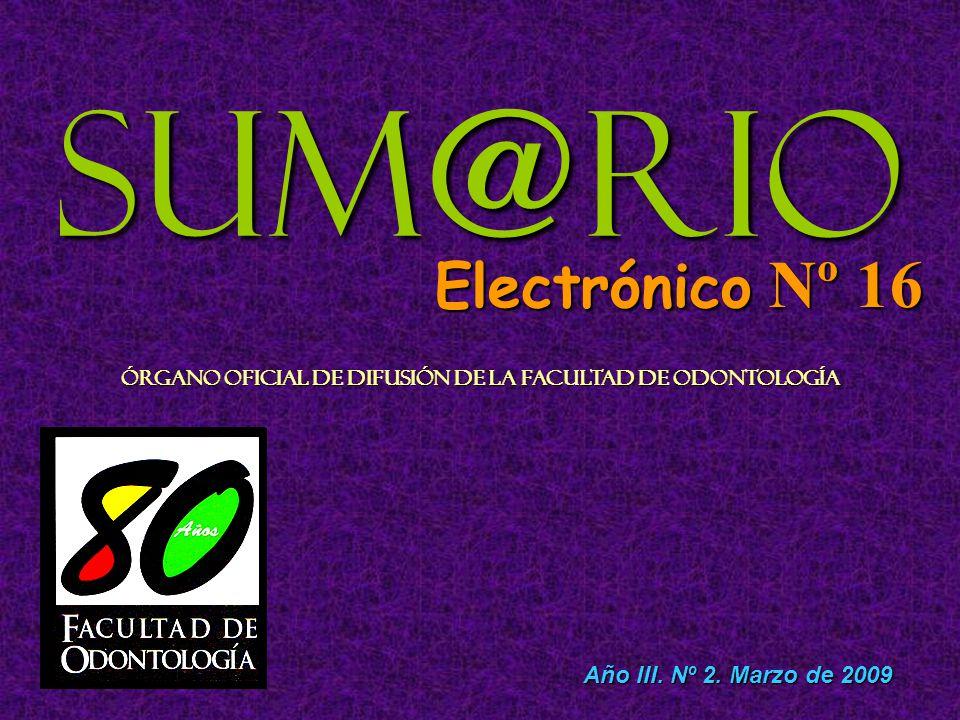Sum@rio Electrónico Nº 16 Órgano Oficial de Difusión de la Facultad de Odontología Año III.