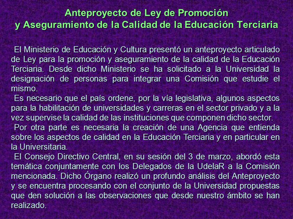 Anteproyecto de Ley de Promoción y Aseguramiento de la Calidad de la Educación Terciaria El Ministerio de Educación y Cultura presentó un anteproyecto articulado de Ley para la promoción y aseguramiento de la calidad de la Educación Terciaria.