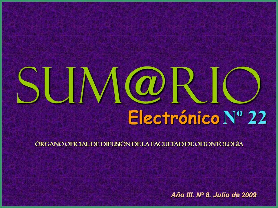 Sum@rio Electrónico Nº 22 Órgano Oficial de Difusión de la Facultad de Odontología Año III. Nº 8. Julio de 2009