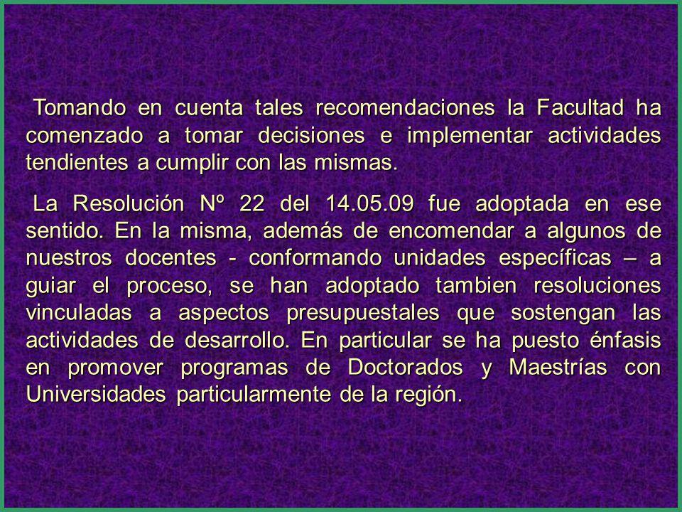 Tomando en cuenta tales recomendaciones la Facultad ha comenzado a tomar decisiones e implementar actividades tendientes a cumplir con las mismas. La