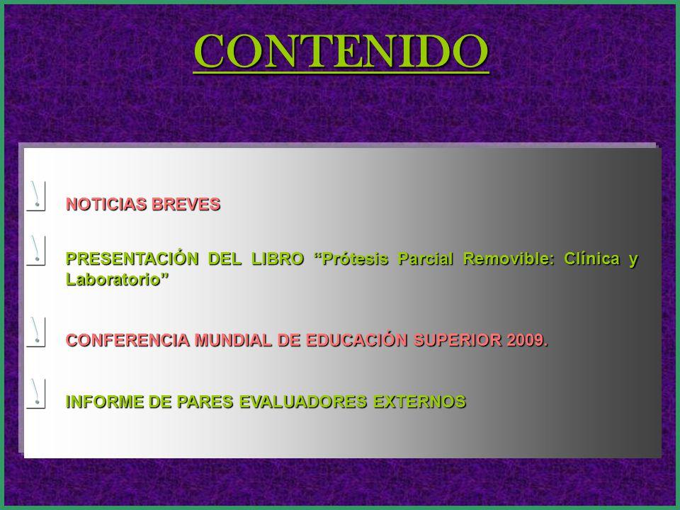 CONTENIDO NOTICIAS BREVES PRESENTACIÓN DEL LIBRO Prótesis Parcial Removible: Clínica y Laboratorio CONFERENCIA MUNDIAL DE EDUCACIÓN SUPERIOR 2009.