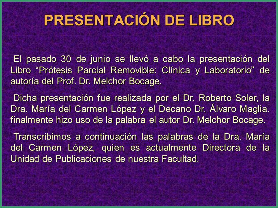 El pasado 30 de junio se llevó a cabo la presentación del Libro Prótesis Parcial Removible: Clínica y Laboratorio de autoría del Prof. Dr. Melchor Boc