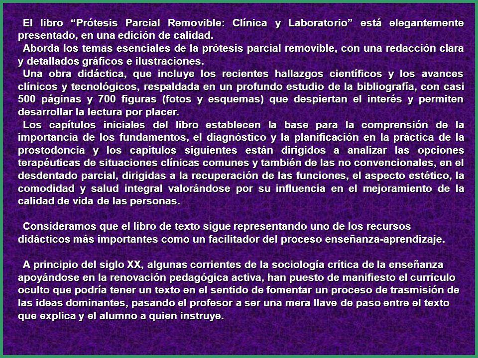 El libro Prótesis Parcial Removible: Clínica y Laboratorio está elegantemente presentado, en una edición de calidad. Aborda los temas esenciales de la