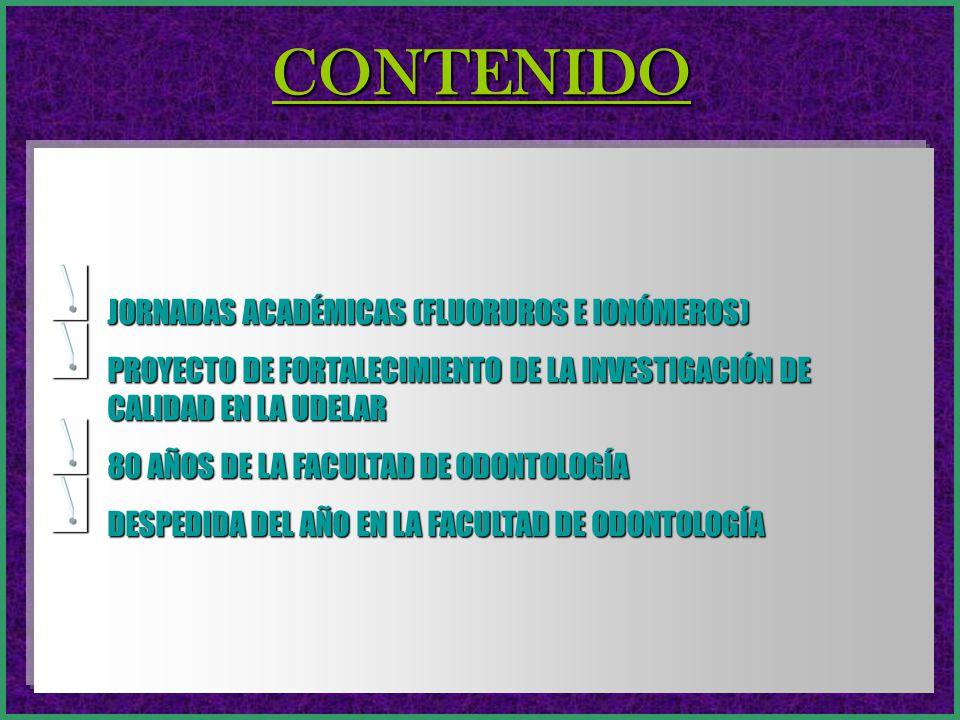 CONTENIDO JORNADAS ACADÉMICAS (FLUORUROS E IONÓMEROS) PROYECTO DE FORTALECIMIENTO DE LA INVESTIGACIÓN DE CALIDAD EN LA UDELAR 80 AÑOS DE LA FACULTAD DE ODONTOLOGÍA DESPEDIDA DEL AÑO EN LA FACULTAD DE ODONTOLOGÍA