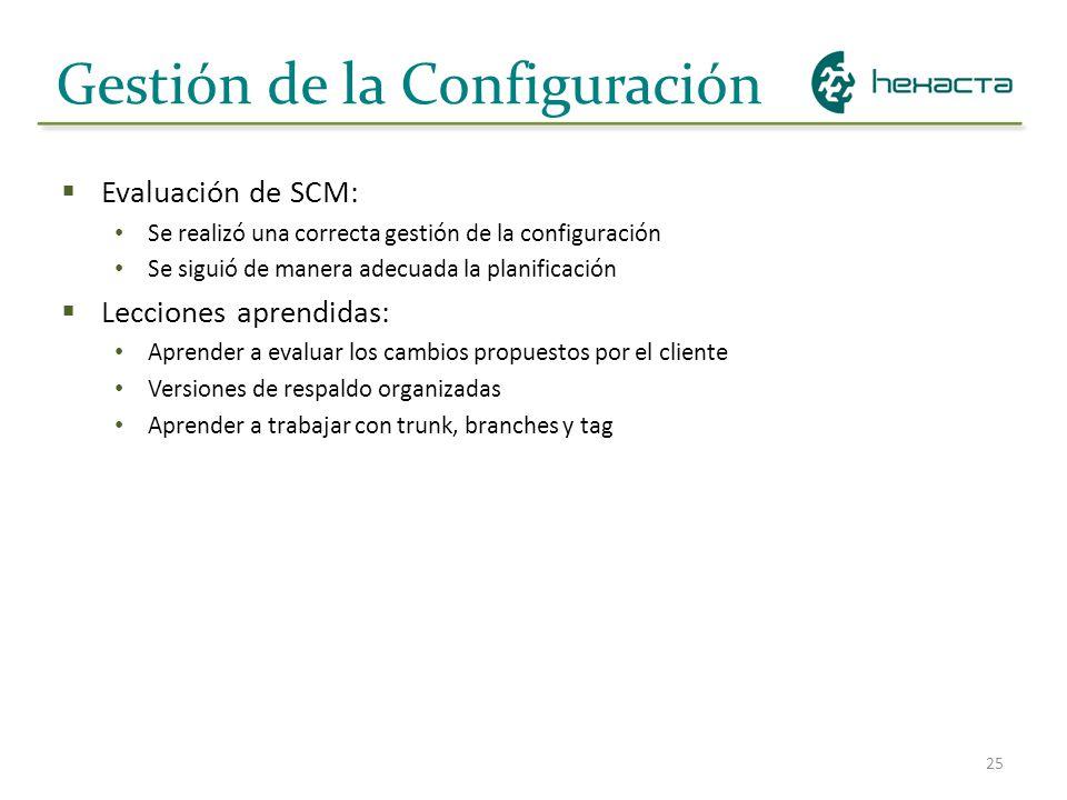 25 Gestión de la Configuración Evaluación de SCM: Se realizó una correcta gestión de la configuración Se siguió de manera adecuada la planificación Le