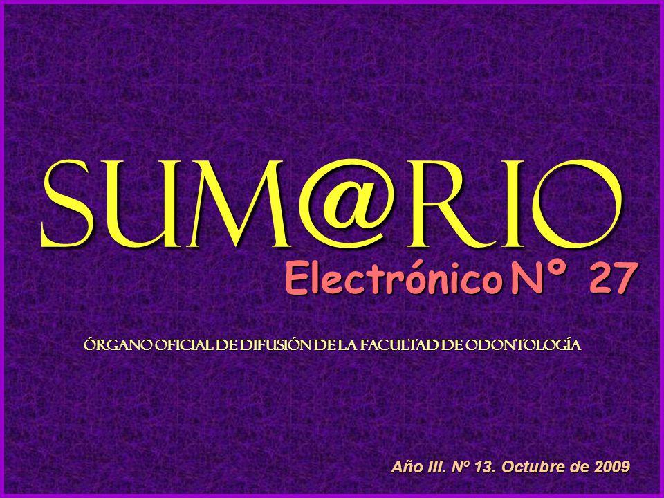 Sum@rio Electrónico Nº 27 Órgano Oficial de Difusión de la Facultad de Odontología Año III. Nº 13. Octubre de 2009