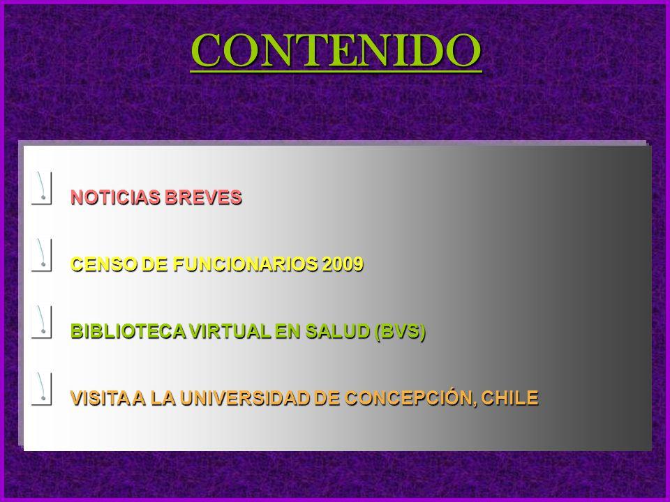CONTENIDO NOTICIAS BREVES CENSO DE FUNCIONARIOS 2009 BIBLIOTECA VIRTUAL EN SALUD (BVS) VISITA A LA UNIVERSIDAD DE CONCEPCIÓN, CHILE
