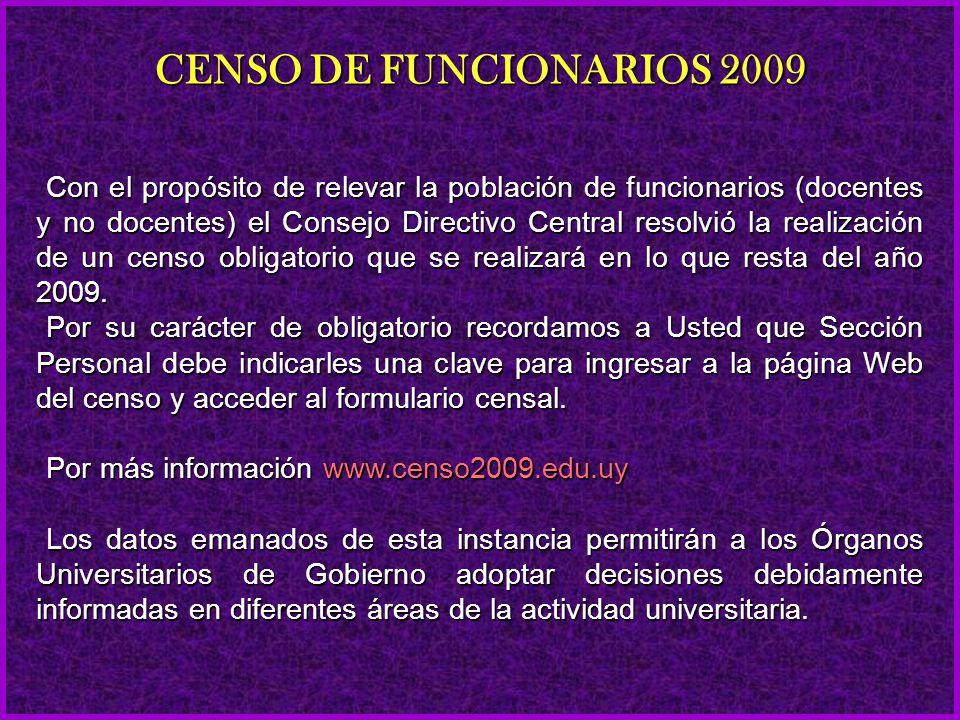 Con el propósito de relevar la población de funcionarios (docentes y no docentes) el Consejo Directivo Central resolvió la realización de un censo obligatorio que se realizará en lo que resta del año 2009.