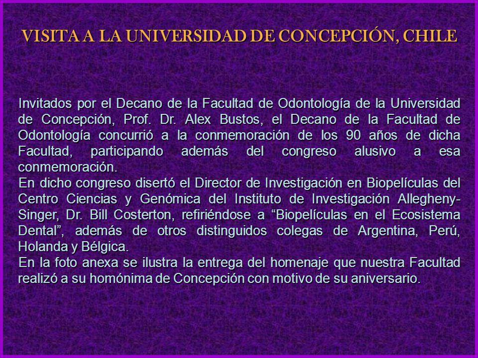 Invitados por el Decano de la Facultad de Odontología de la Universidad de Concepción, Prof. Dr. Alex Bustos, el Decano de la Facultad de Odontología