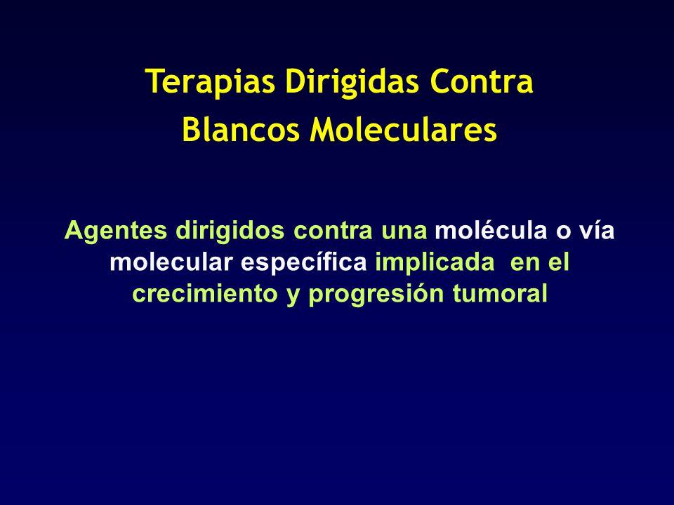 Terapias Dirigidas Contra Blancos Moleculares Agentes dirigidos contra una molécula o vía molecular específica implicada en el crecimiento y progresió